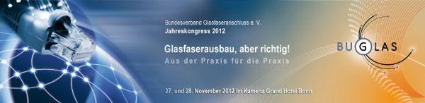 Glasfaserausbau, aber richtig: Jahreskongress 2012 des Bundesverband Glasfaseranschluss e.V.